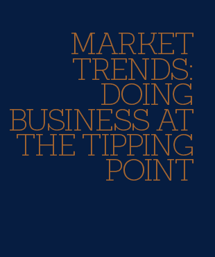 Market Trends: Doing Business at the Tipping Point